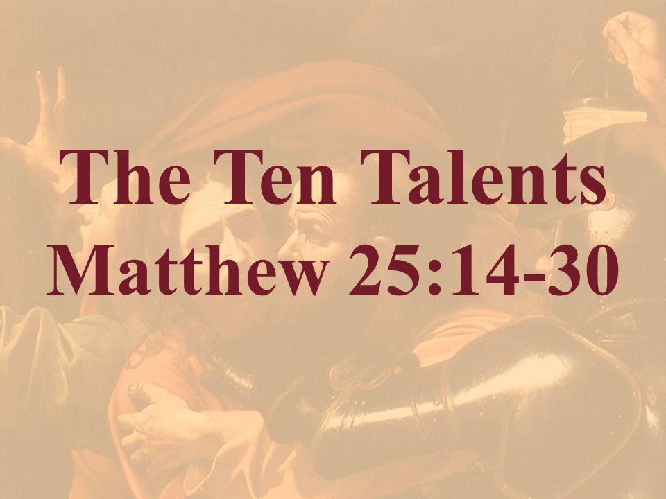 The Ten Talents Matthew 25:14-30