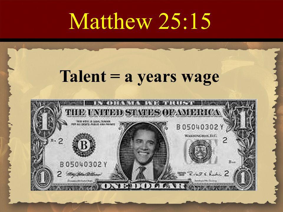 Matthew 25:15 Talent = a years wage