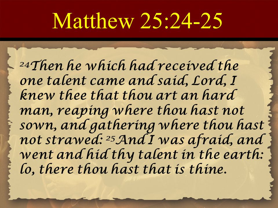 Matthew 25:26 His lord answered and said unto him, Thou wicked and slothful servant, thou knewest that I reap where I sowed not, and gather where I have not strawed: