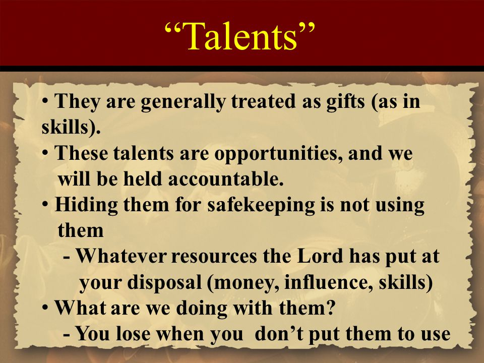 Talents They are generally treated as gifts (as in skills).