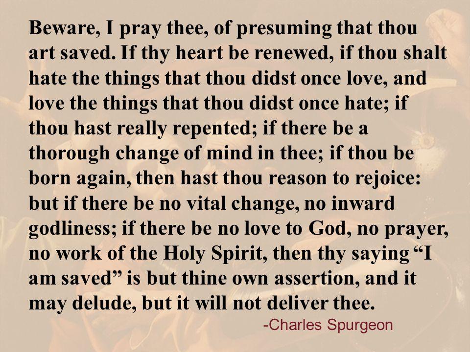 Beware, I pray thee, of presuming that thou art saved.