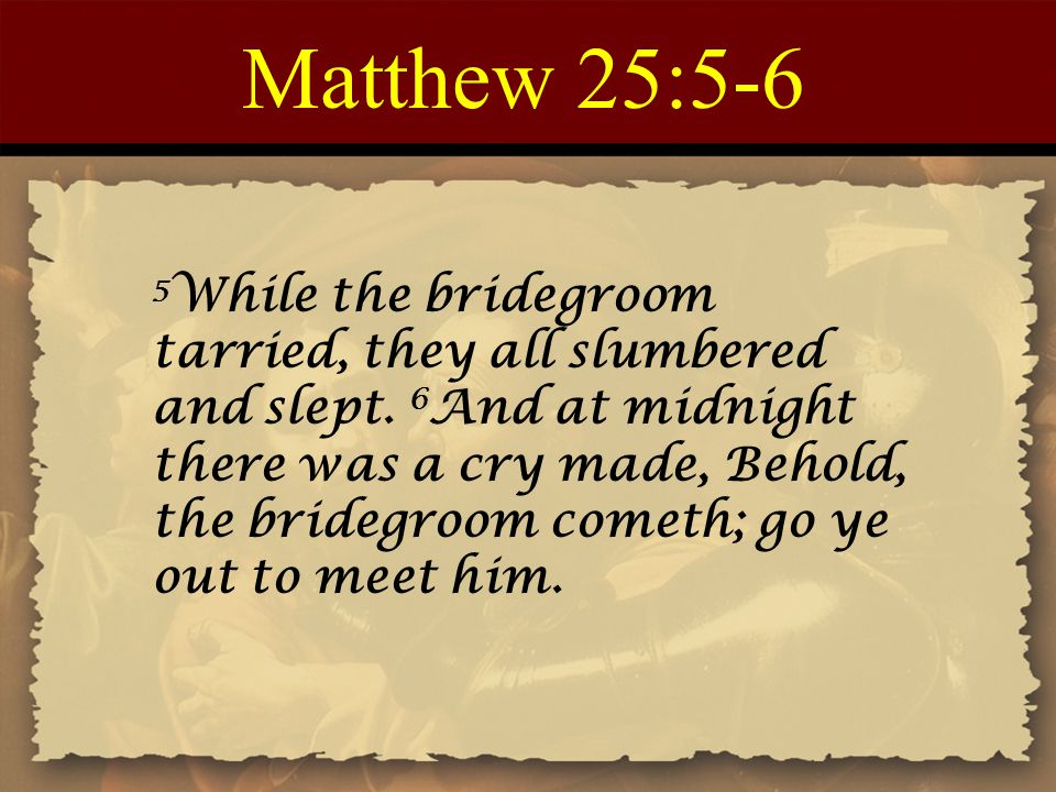 Matthew 25:7-8 7 Then all those virgins arose, and trimmed their lamps.