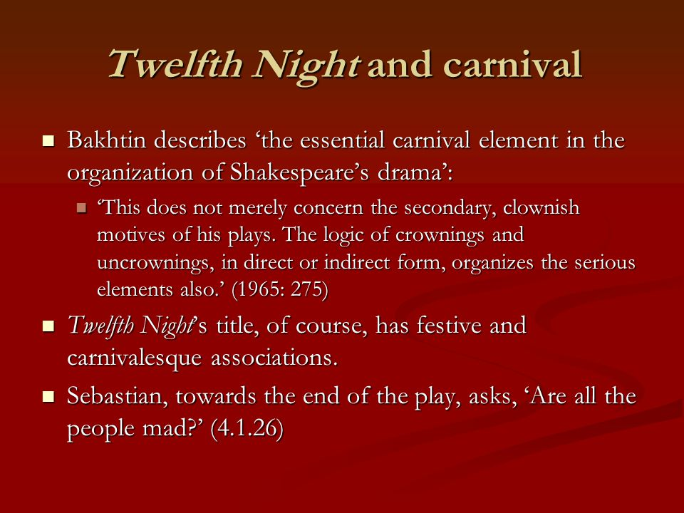 Twelfth Night and carnival Bakhtin describes 'the essential carnival element in the organization of Shakespeare's drama': Bakhtin describes 'the essen