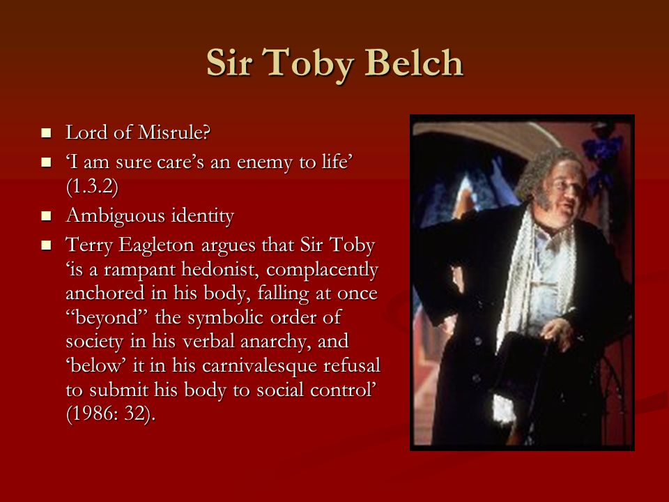Sir Toby Belch Lord of Misrule? Lord of Misrule? 'I am sure care's an enemy to life' (1.3.2) 'I am sure care's an enemy to life' (1.3.2) Ambiguous ide