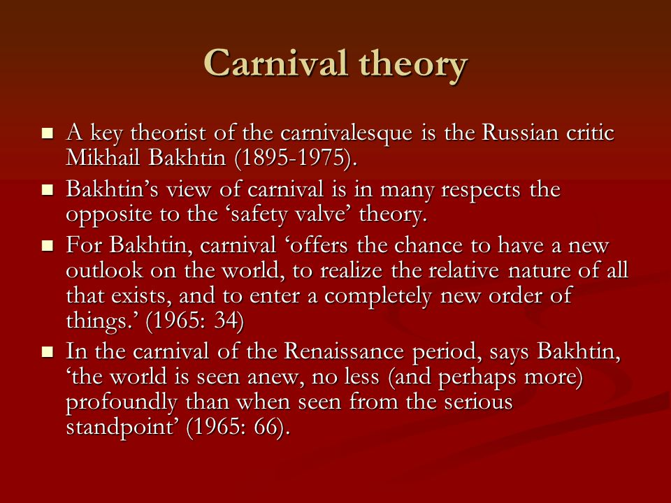 Carnival theory 'Carnival with all its images, indecencies, and curses affirms the people's immortal, indestructible character.
