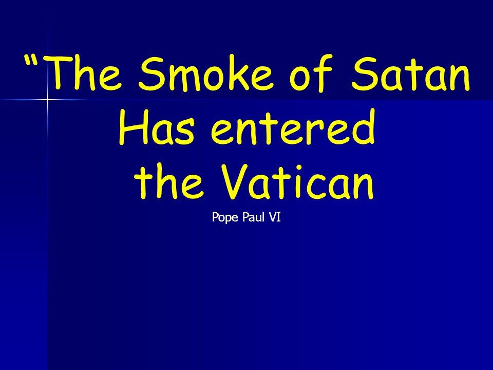 The Smoke of Satan Has entered the Vatican Pope Paul VI