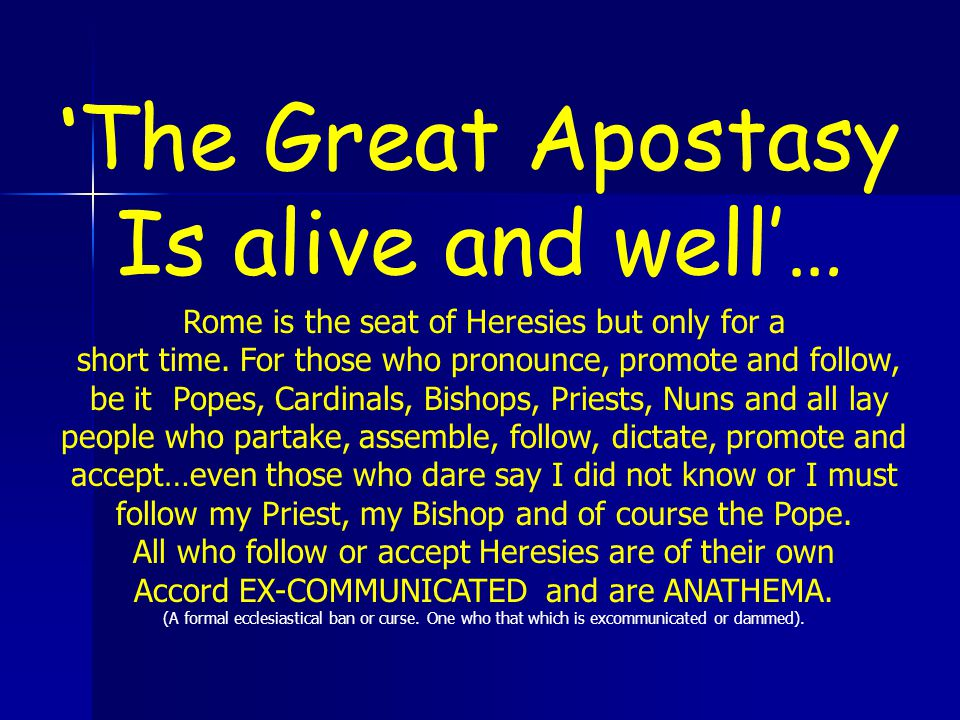 ' The Great Apostasy Is alive and well'… Rome is the seat of Heresies but only for a short time.