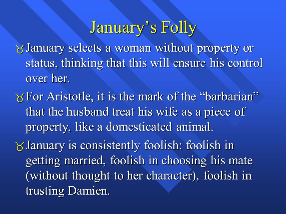 January's Folly  January selects a woman without property or status, thinking that this will ensure his control over her.