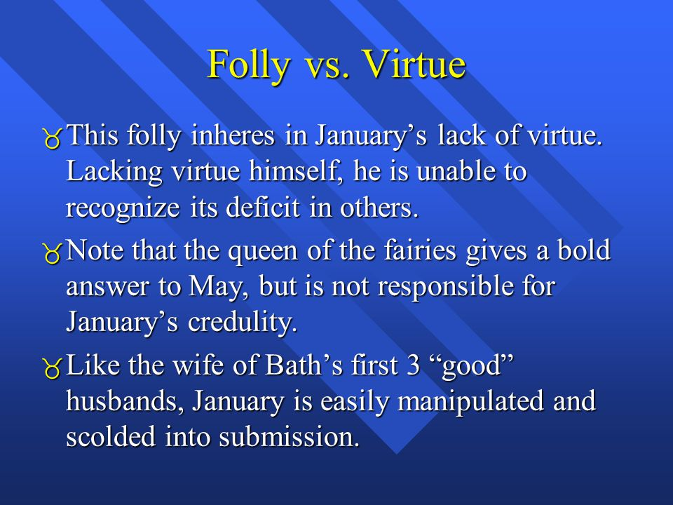 Folly vs. Virtue  This folly inheres in January's lack of virtue.