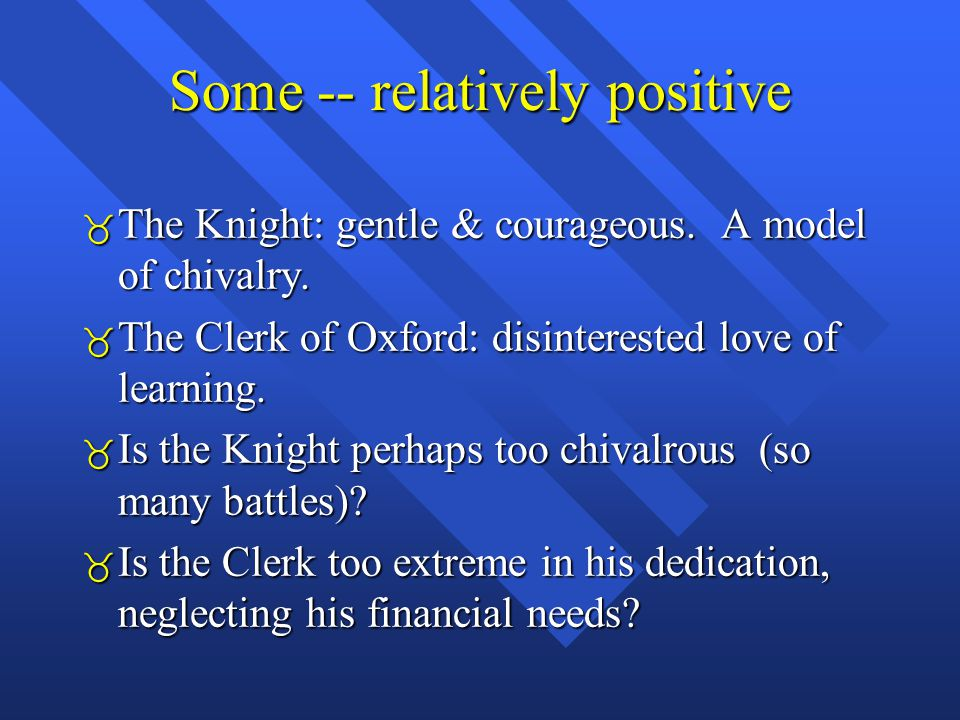 Some -- relatively positive  The Knight: gentle & courageous.