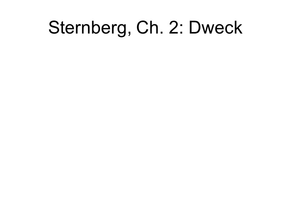 Sternberg, Ch. 2: Dweck