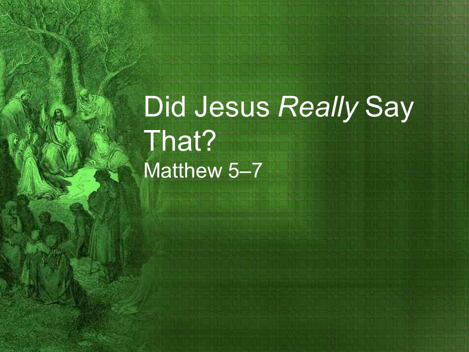 Did Jesus Really Say That Matthew 5–7