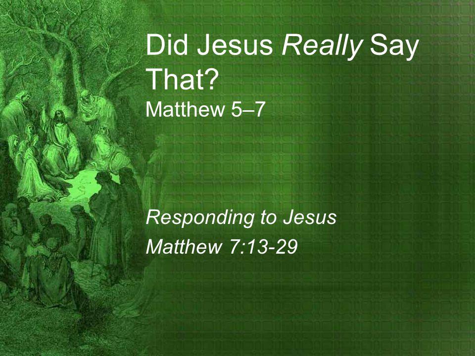Responding to Jesus Matthew 7:13-29