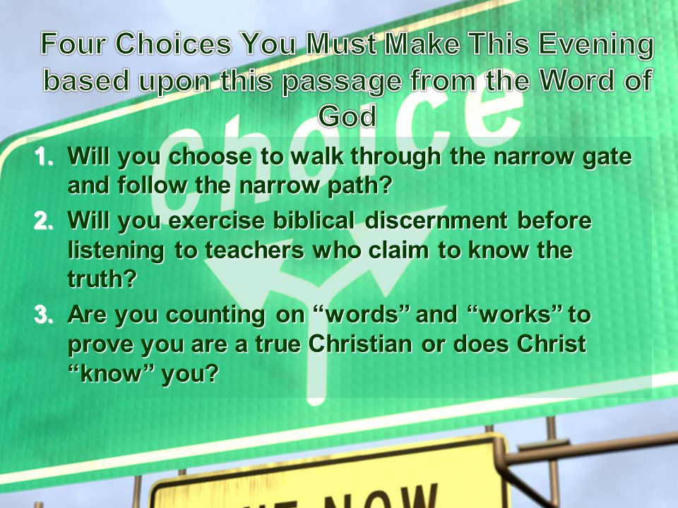 1.Will you choose to walk through the narrow gate and follow the narrow path.