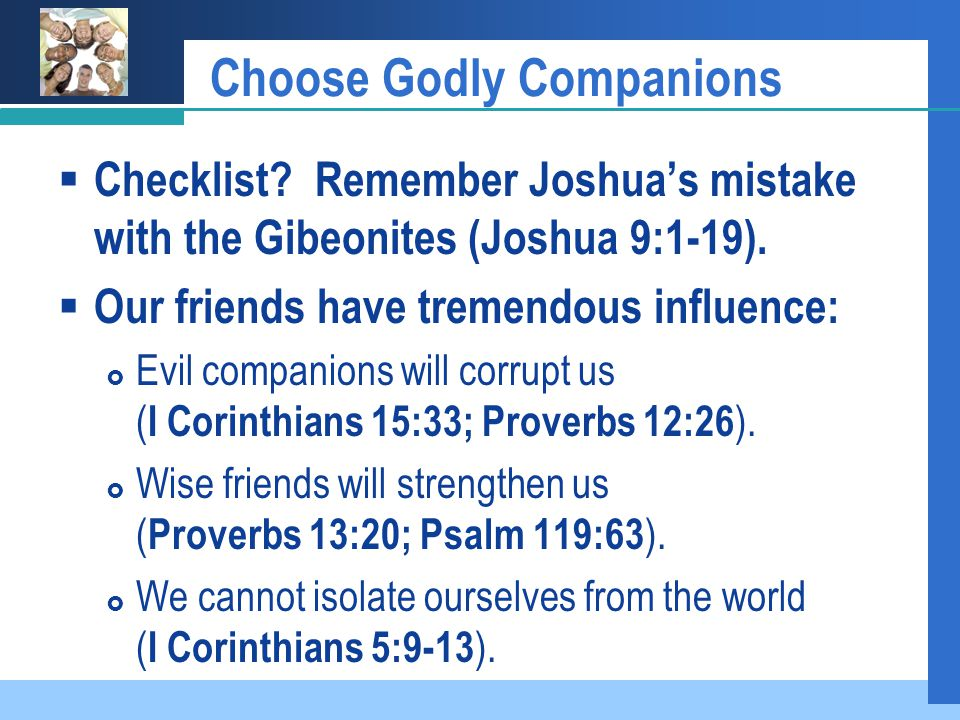 Choose Godly Companions  Checklist. Remember Joshua's mistake with the Gibeonites (Joshua 9:1-19).