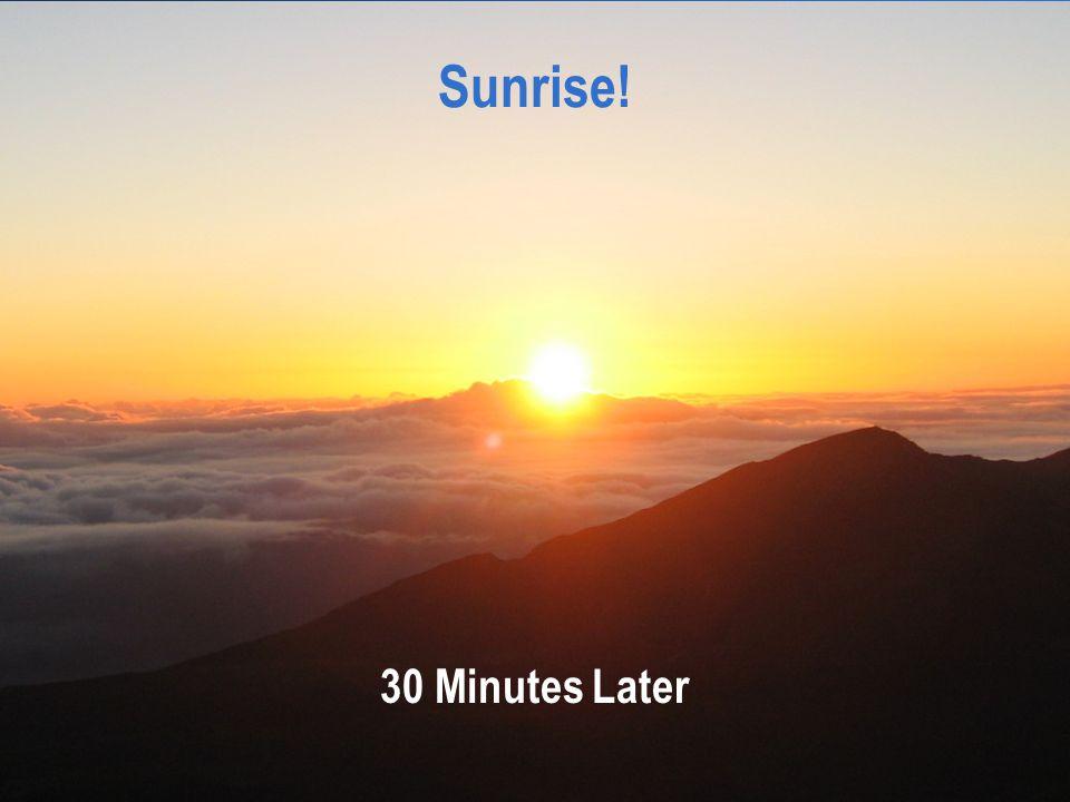 Sunrise! 30 Minutes Later