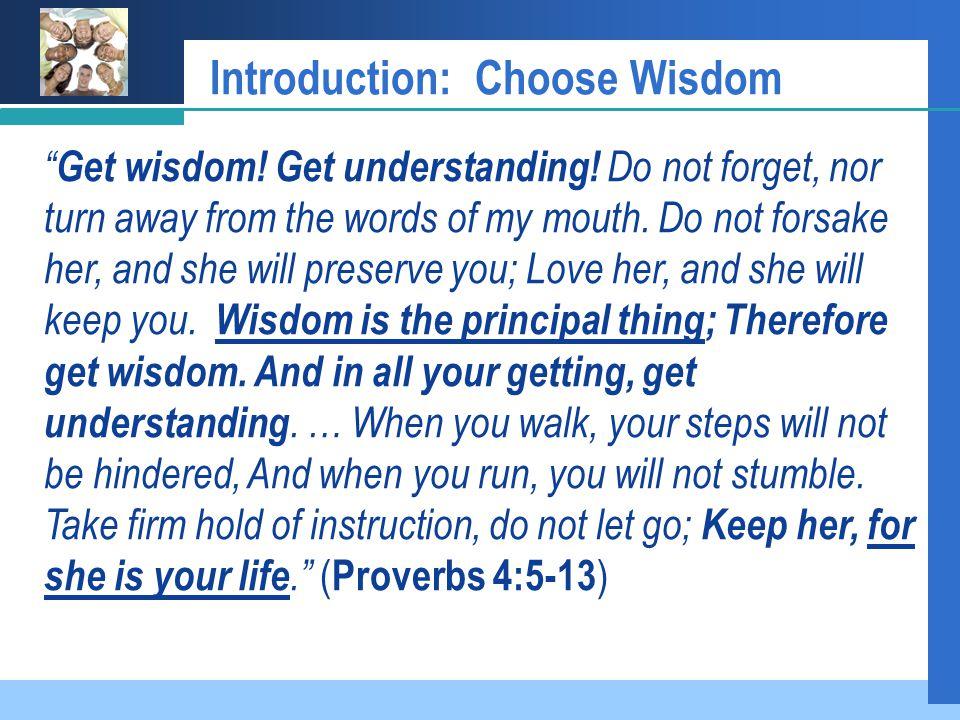 Introduction: Choose Wisdom Get wisdom. Get understanding.