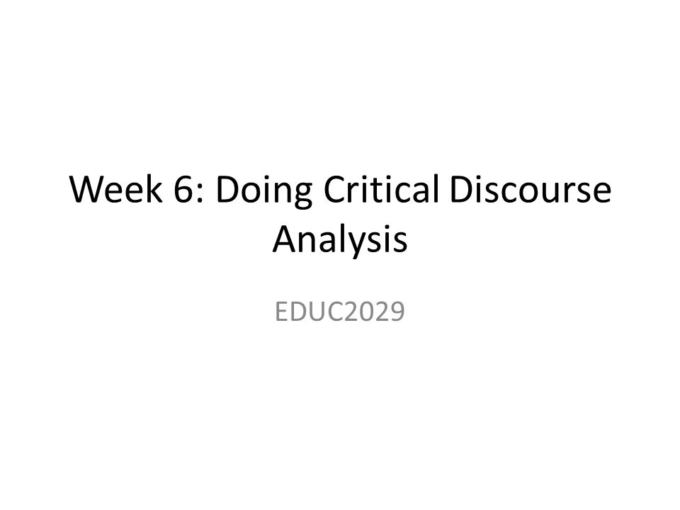 Week 6: Doing Critical Discourse Analysis EDUC2029