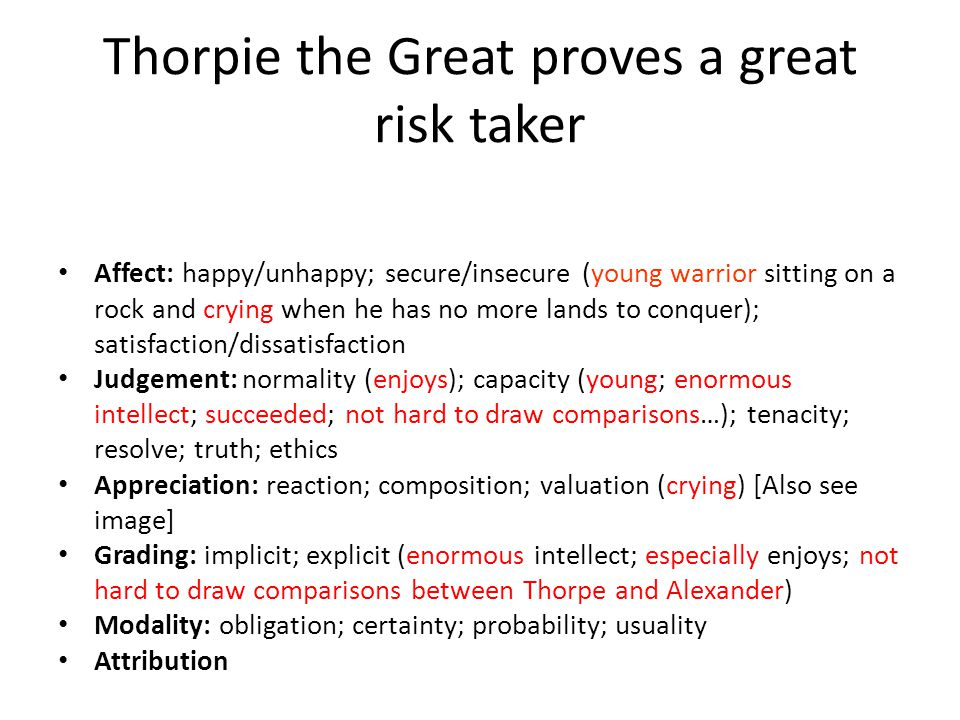 Thorpie the Great proves a great risk taker Affect: happy/unhappy; secure/insecure (young warrior sitting on a rock and crying when he has no more lan
