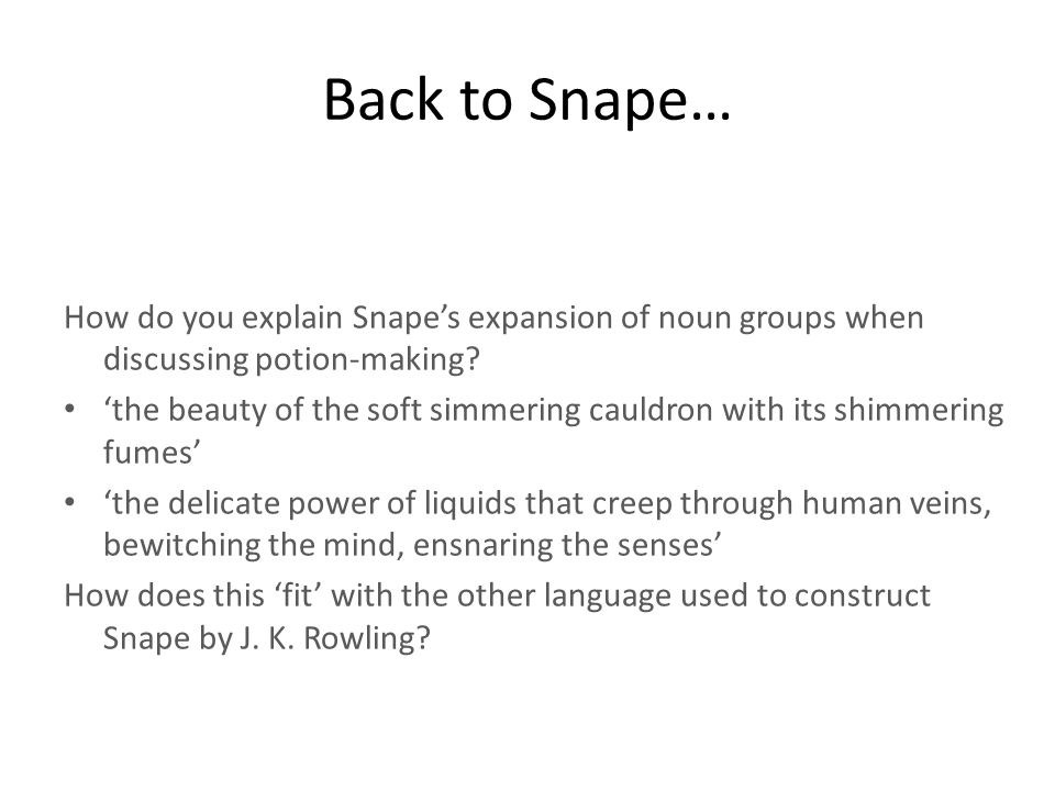 Back to Snape… How do you explain Snape's expansion of noun groups when discussing potion-making? 'the beauty of the soft simmering cauldron with its