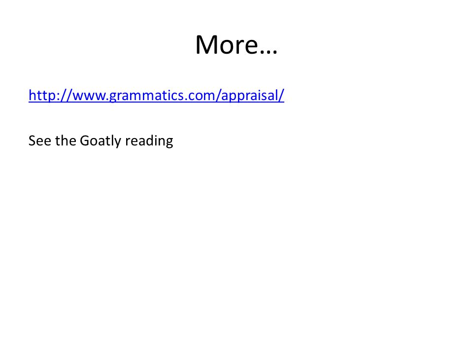 More… http://www.grammatics.com/appraisal/ See the Goatly reading