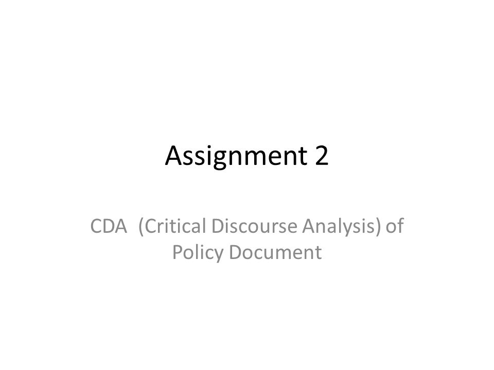 Topic Critical Discourse Analysis (CDA) of Policy Document Select a text – to be approved by me ASAP – One page or a section from a policy document in your main subject for teaching, e.g.
