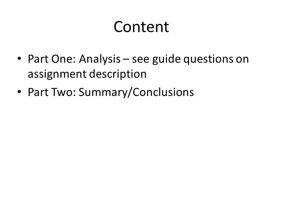 Content Part One: Analysis – see guide questions on assignment description Part Two: Summary/Conclusions