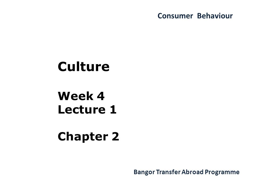 Consumer Behaviour Bangor Transfer Abroad Programme Culture Week 4 Lecture 1 Chapter 2
