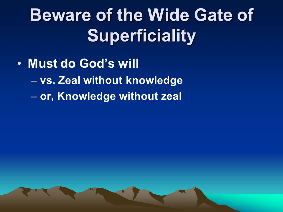 Beware of the Wide Gate of Superficiality Must do God's will –vs.