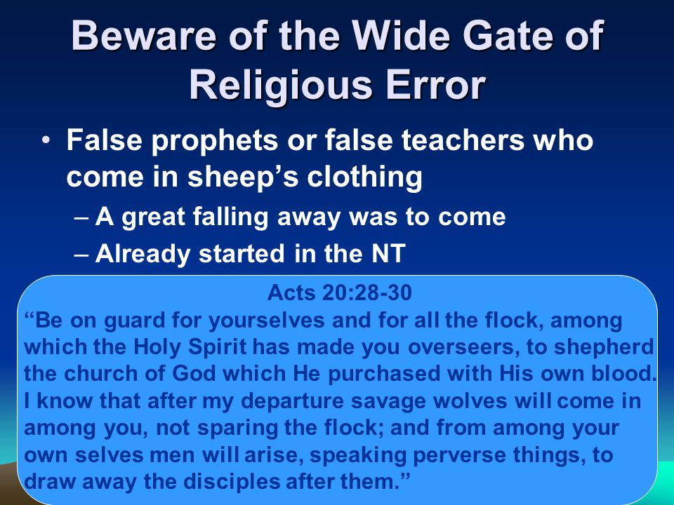 Beware of the Wide Gate of Superficiality Mt 7:21-23 Not everyone who says to Me, 'Lord, Lord,' will enter the kingdom of heaven, but he who does the will of My Father who is in heaven will enter.