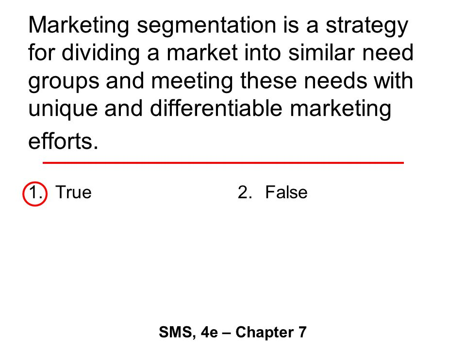 Marketing segmentation is a strategy for dividing a market into similar need groups and meeting these needs with unique and differentiable marketing efforts.