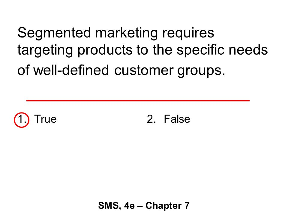 Segmented marketing requires targeting products to the specific needs of well-defined customer groups.