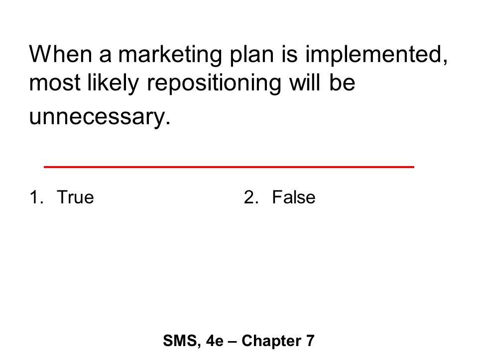 When a marketing plan is implemented, most likely repositioning will be unnecessary.