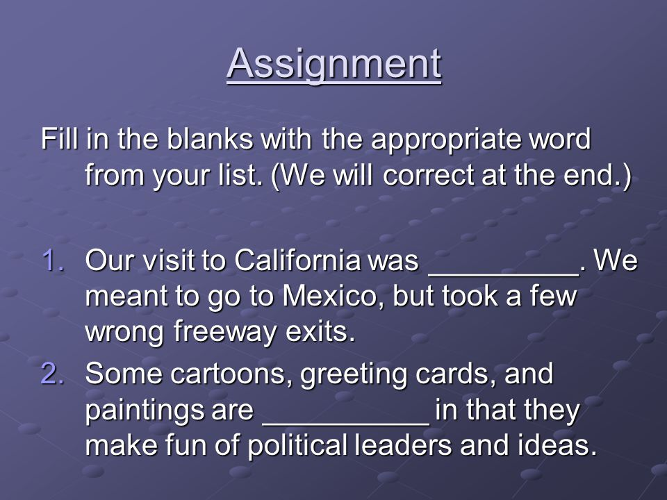 Assignment Fill in the blanks with the appropriate word from your list.