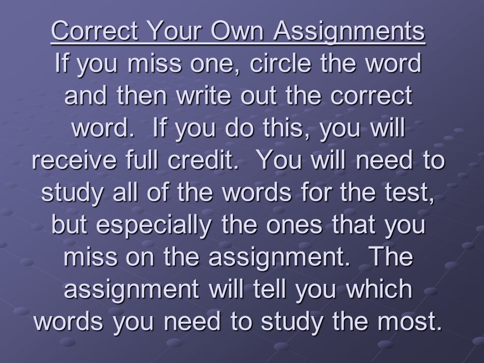 Correct Your Own Assignments If you miss one, circle the word and then write out the correct word.