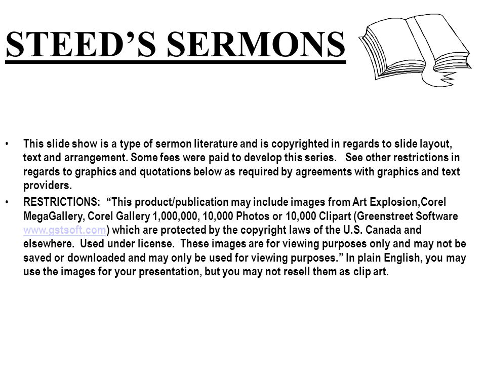 STEED'S SERMONS This slide show is a type of sermon literature and is copyrighted in regards to slide layout, text and arrangement. Some fees were pai
