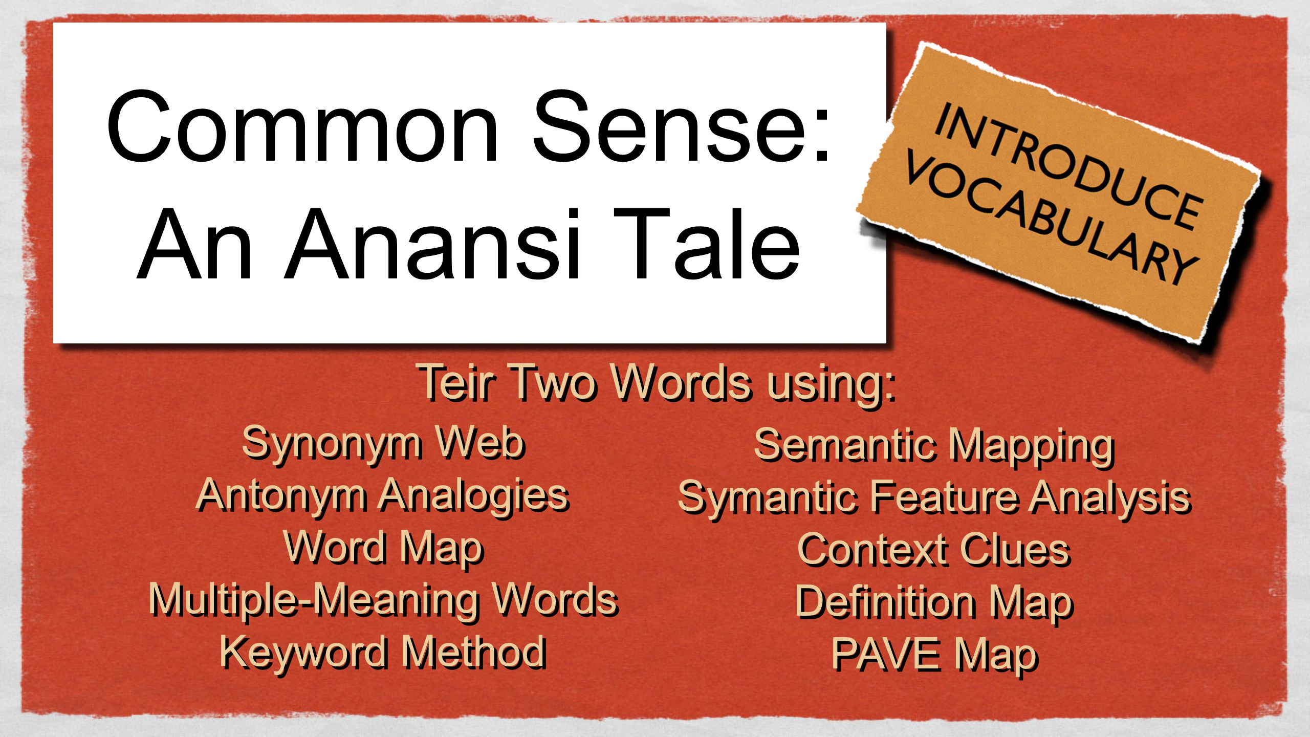 Common Sense: An Anansi Tale Synonym Web Antonym Analogies Word Map Multiple-Meaning Words Keyword Method Synonym Web Antonym Analogies Word Map Multi