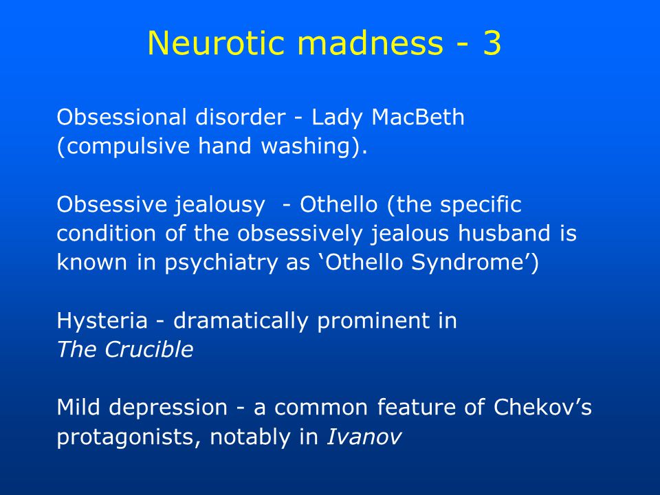 Neurotic madness - 3 Obsessional disorder - Lady MacBeth (compulsive hand washing).
