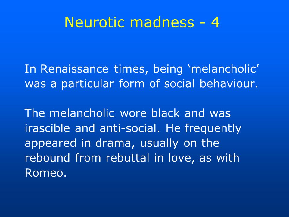 Neurotic madness - 4 In Renaissance times, being 'melancholic' was a particular form of social behaviour.