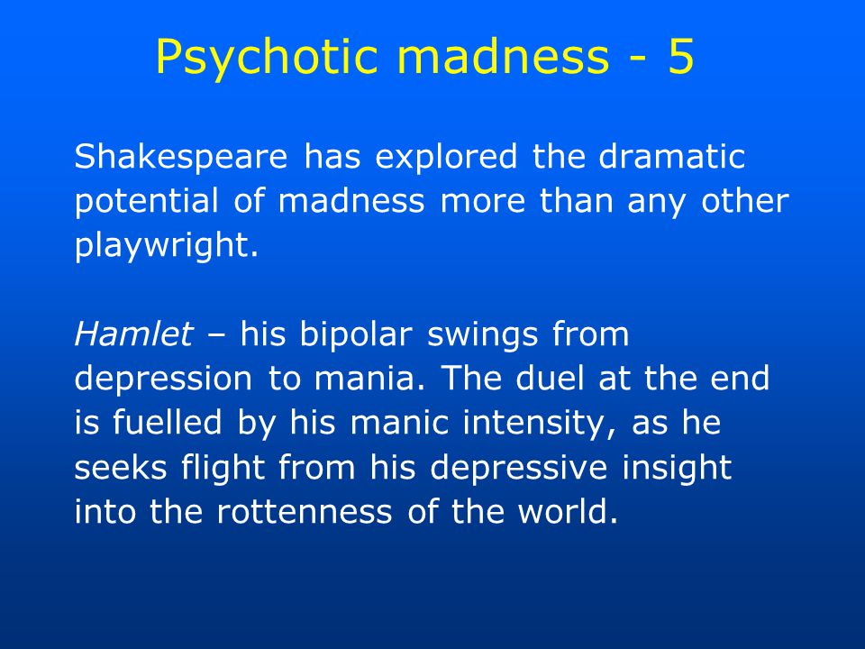 Psychotic madness - 5 Shakespeare has explored the dramatic potential of madness more than any other playwright.
