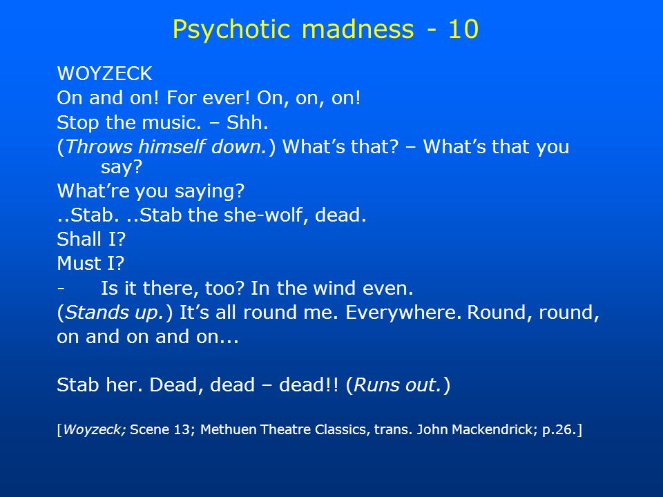 Psychotic madness - 10 WOYZECK On and on. For ever.