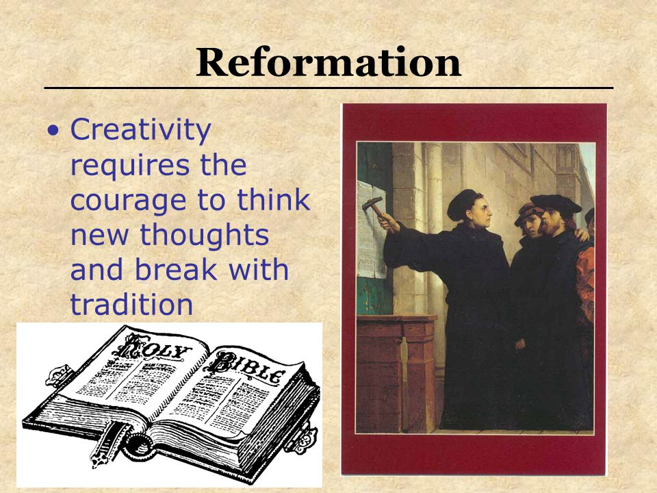 Reformation Creativity requires the courage to think new thoughts and break with tradition