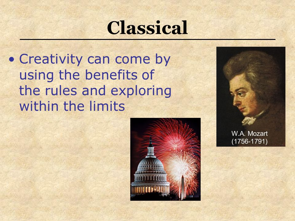 Classical Creativity can come by using the benefits of the rules and exploring within the limits