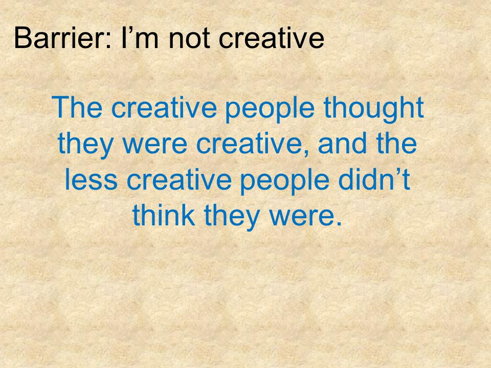 The creative people thought they were creative, and the less creative people didn't think they were.