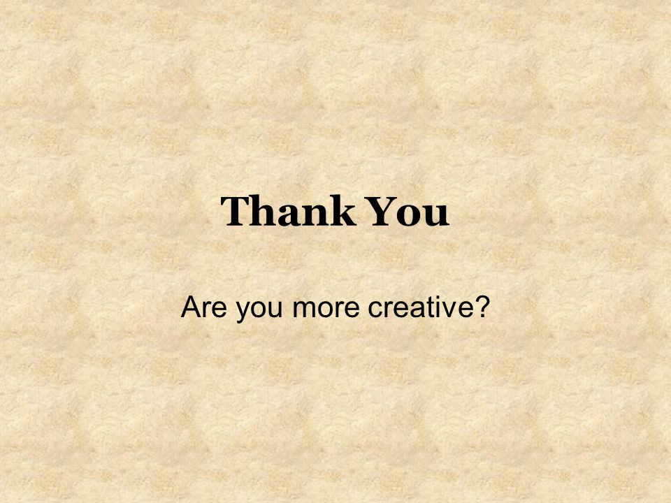 Thank You Are you more creative