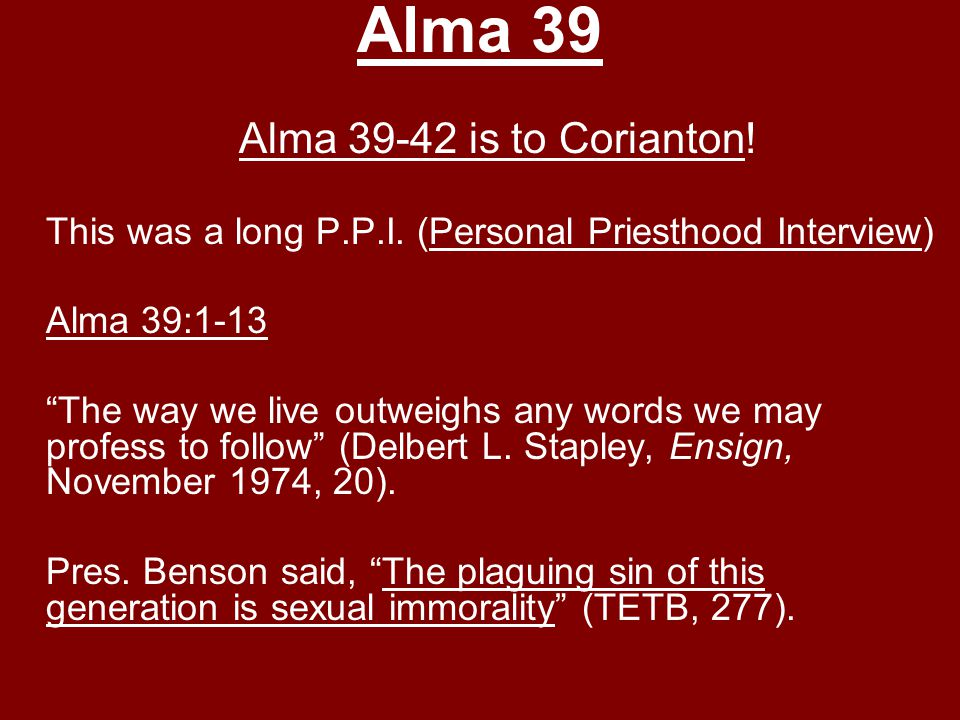 Alma 39 Alma 39-42 is to Corianton.This was a long P.P.I.
