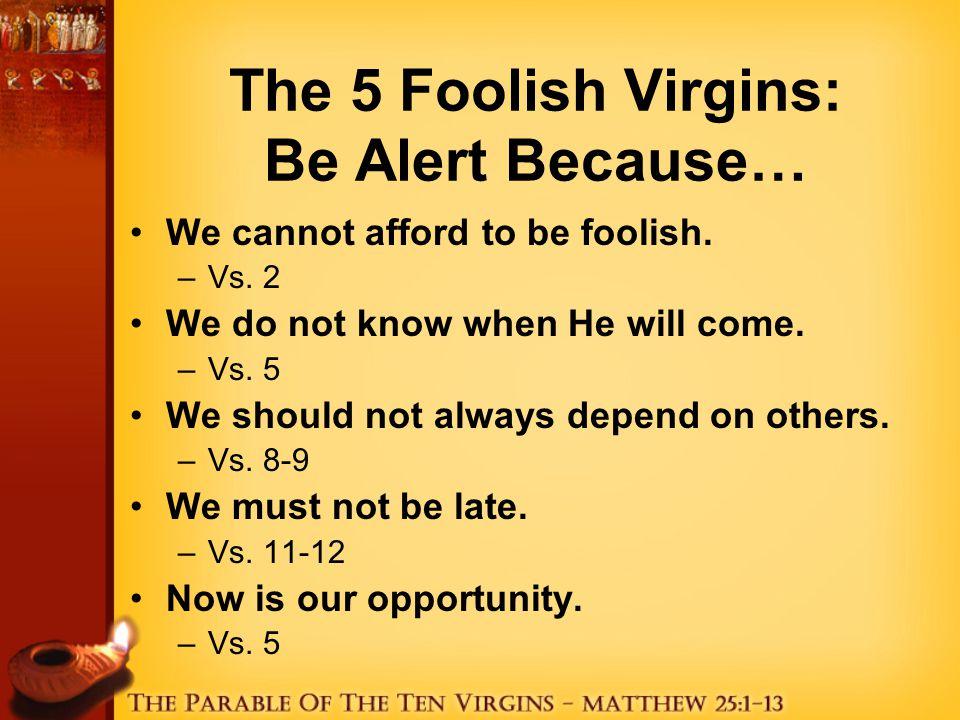 The 5 Wise Virgins: Be Alert By… Being Wise –Vs.2 Being Prepared –Vs.