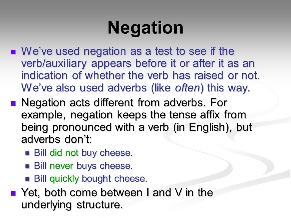 Negation We've used negation as a test to see if the verb/auxiliary appears before it or after it as an indication of whether the verb has raised or n