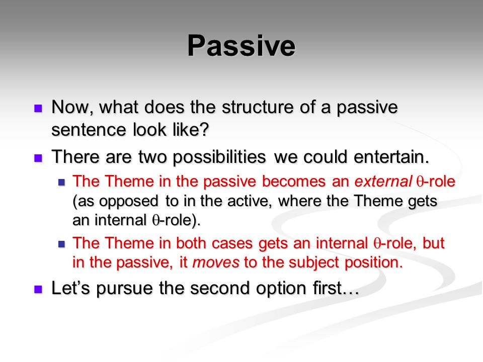 Passive Now, what does the structure of a passive sentence look like? Now, what does the structure of a passive sentence look like? There are two poss