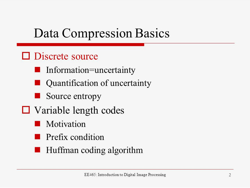 EE465: Introduction to Digital Image Processing 13 Shannon's Source Entropy Formula (bits/sample) or bps Weighting coefficients